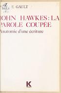 John Hawkes : la parole coupée : anatomie d'une écriture romanesque / Pierre Gault ; [préface de Maurice Nadeau]