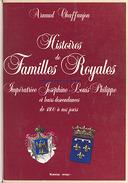 Histoires de familles royales. Impératrice Joséphine, Louis-Philippe et leurs descendances de 1800 à nos jours / Arnaud Chaffanjon