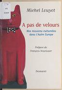 À pas de velours : mes missions culturelles dans l'autre Europe / Michel Louyot ; préf. de François Nourissier,...