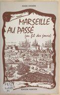 Marseille au passé. 1, Au fil des jours / Roger Duchêne...
