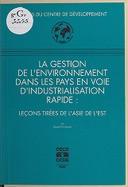 La gestion de l'environnement dans les pays en voie d'industrialisation rapide : leçons tirées de l'Asie de l'Est / Centre de développement de l'Organisation de coopération et de développement économiques ; par David O'Connor