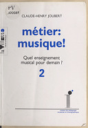 Métier, musique ! ... / Claude-Henry Joubert ; préf. par Henri Pousseur