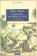 Peter Dillon, capitaine des mers du Sud : le découvreur des restes de La Pérouse / Jean Guillou