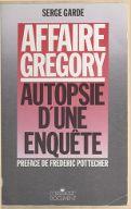 Affaire Grégory, autopsie d'une enquête / Serge Garde ; préf. de Frédéric Pottecher