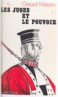 Les juges et le pouvoir / Gérard Masson ; [préface de Dominique Charvet]