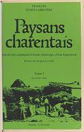 Paysans charentais : histoire des campagnes d'Aunis, Saintonge et bas Angoumois. Tome 1 / François Julien-Labruyère ; préface de Jacques Le Goff