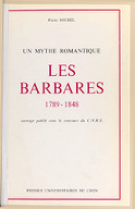 Les barbares : 1789-1848 : un mythe romantique / Pierre Michel