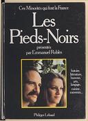 Les Pieds-Noirs / [Xavier Yacono, Marie Elbe,Albert Bensoussan, Jacques Ribs, etc.] ; présentés par Emmanuel Roblès