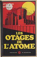 Les otages de l'atome : roman / Charles Gilbert