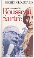 De la Modernité, Rousseau ou Sartre : de la philosophie de la Révolution française au consensus de la contre-révolution libérale / Michel Clouscard