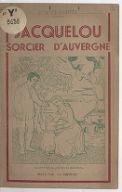 Jacquelou, sorcier d'Auvergne / Jean de Champeix ; [Couverture de Noël Badol]