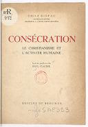 Consécration, le christianisme et l'activité humaine / Emile Rideau,... ; Lettre-préface de Paul Claudel