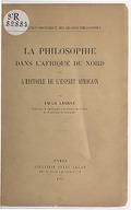 La philosophie dans l'Afrique du Nord et l'histoire de l'esprit africain / par Emile Lasbax,..