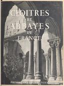 Cloîtres et abbayes de France . Texte de Georges Pillement