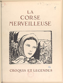 La Corse merveilleuse : croquis et légendes / Albert Detaille ; préface d'André Chevrillon,...