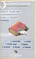 Sens et place des connaissances dans la société. 3 : [conférences, 1er trimestre 1985, Meudon-Bellevue]. avec la participation de C. Castoriadis, A. Culioli, F. Héritier-Augé, L. Irigaray... [et al.] / [publ. sous la dir....