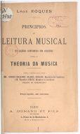 Principios de leitura musical. 10 lições contendo em resumo toda a theoria da musica...
