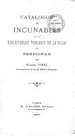 Catalogue des incunables de la bibliothèque publique de la ville de Perpignan, par Pierre Vidal,...