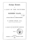 Catalogue raisonné or a list of the pictures in Blenheim Palace, with occasional remarks and illustrative notes, Part I ; Catalogue raisonné or a list of the pictures in the private apartments of Blenheim Palace... Part II...