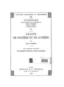 Grains de matière et de lumière. 4, Transmutations provoquées / par Jean Perrin