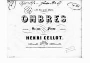 Les ombres : suite de valses pour piano / composées par Henri Cellot