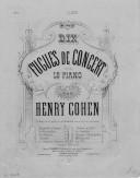 Dix fugues de concert : pour le piano / par Henry Cohen ; [orn. par] A. Marcé