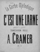 La gerbe mélodique. 3, C'est une larme : transcription facile [pour piano] / A. Cramer ; [d'après la] mélodie de Lafont ; [p. de titres orn. par Barbizet]