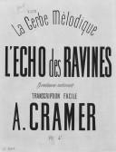 La gerbe mélodique. 5, L'écho des ravines : transcription facile [pour piano] / A. Cramer ; [d'après la] tyrolienne nationale [de Silcher] ; [p. de titres orn. par Barbizet]