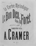 La gerbe mélodique. 6, Le bon Dieu dans la forêt : transcription facile [pour piano] / A. Cramer ; [d'après la] mélodie de [F.] Abt ; [p. de titres orn. par Barbizet]