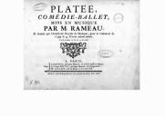 Platée, comédie-ballet, mise en musique par M. Rameau et donnée par l'Académie Royale de musique par le carnaval de 1749, le 4 février de la même année