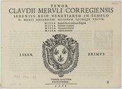 CLAVDII MERVLI CORREGIENSIS // SERENISS : REIP : VENETIARYM IN TEMPLO // D. MARCI ORGANISTAE MISSARVM QVINQVE VOCVM. [Table des messes] LIBER PRIMYS [Vignette] Venetijs apud Filios // Antonij Gardani. // 1573 //