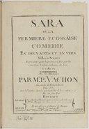 Sara ou la Fermière écossaise, comédie en deux actes et en vers mêlée d'ariettes représentée pour la 1re fois par les Comédiens italiens ordinaires du Roi le 8 mai 1773, mis en musique par Mr P. Vachon... Les paroles de M....