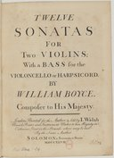 Twelve Sonatas for two violins with a bass for the viloncello or harpsichord, by William Boyce...