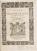 Madrigali a sei voci d'Horatio Vecchi. Novamente ristampati. Libro primo