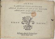 CANZON VILLANESCHE // ALLA NAPOLITANA DI MESSER // ADRIANO A QVATTRO VOCI // Con la Canzon di Ruzante. // // LIBRO [Marque de Scotto] PRIMO // // In Vineggia Appresso Girolamo Scotto // M. D. XLVIII. //