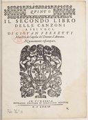 IL SECONDO LIBRO // DELLE CANZONI // A SEI VOCI, // DI GIOVAN FERRETTI // Maestro di Capella del Duomo di d'Ancona. // Nuovamente ristampate. // [Marque de Scotto] // IN VINEGGIA // APPRESSO L'HEREDE DI GIROLAMO SCOTTO //...