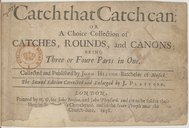 Catch that catch can, or A choice collection of Catches, rounds and canons, being three or foure parts in one. Collected and published by John Hilton,... (The second edition corrected and enlarged by J. Playford)