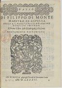 DI FILIPPO DI MONTE // MAESTRO DI CAPELLA // DELLA S. C. MAESTA DELL'IMPERATORE // RODOLFO SECONDO. // Il Primo Libro delli Madrigali, à Sei voci. // NVOVAMENTE RISTAMPATO. // [Marque de Scotto] // IN VINEGIA Appresso...