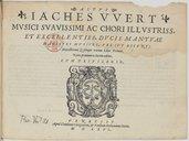 IACHES VVERT // MUSICI SVAVISSIMI AC CHORI ILLVSTRISS. // ET EXCELLENTISS. DUCIS MANTVAE // MAGISTRI MVSICES, VEL (VT DICVNT) // Motectorum Quinque vocum Liber Primus. // Nunc primum in lucem editus. // CVM PRIVILEGIO....