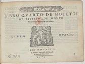 LIBRO QVARTO DE MOTETTI // DI FILIPPO DE MONTE // Nouamente Composti et dati in Luce. // // LIBRO [Marque de Gardano] QVARTO // // CON PRIVILEGGIO // In Venetia Appresso li Figliuoli // di Antonio Gardano // 1575. //