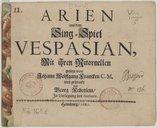 Arien aus dem Sing-Spiel Vespasian, mit ihren Ritornellen gesetzt von Johann Wolffgang Francken, ...