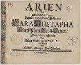 Arien aus den beyden Operen von dem erhöhte und bestürtzten Cara Mustapha, Türckischen Gross-Vezier, in die Music gebracht von Johan Wolff Francken,...