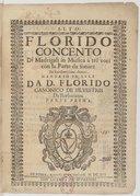 Florido concento di madrigali in musica a tre voci con la parte da sonare di eccellentissimi auttori. Mandato in luce da D. Florido canonico de Silvestris da Barbarano. Parte prima