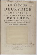 Le retour d'Eurydice aux enfers, suite de la cantate d'Orphée ; par C. Piroye, maître de musique, & ancien organiste de l'eglise collegiale de Saint Honoré, & des reverends peres jacobins