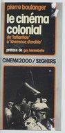"""Le cinéma colonial : de """"L'Atlantide"""" à """"Lawrence d'Arabie"""" / Pierre Boulanger ; préface de Guy Hennebelle"""