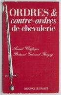 Ordres & contre-ordres de chevalerie / Arnaud Chaffanjon, Bertrand Galimard Flavigny...