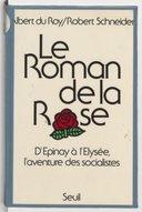 Le roman de la rose : d'Épinay à l'Élysée, l'aventure des socialistes / A. Du Roy, R. Schneider