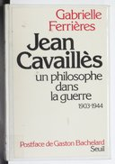 Jean Cavaillès : un philosophe dans la guerre, 1903-1944 / Gabrielle Ferrières ; [postface]... par Gaston Bachelard