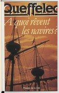 À quoi rêvent les navires / Henri Queffélec