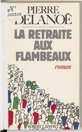 La retraite aux flambeaux : roman / Pierre Delanoë